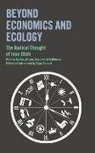 Bild von Illich, Ivan : Beyond Economics and Ecology: The Radical Thought of Ivan Illich