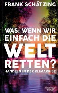 Bild von Schätzing, Frank: Was, wenn wir einfach die Welt retten?