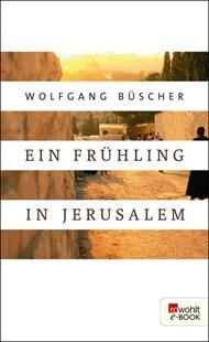 Bild von Büscher, Wolfgang: Ein Frühling in Jerusalem (eBook)
