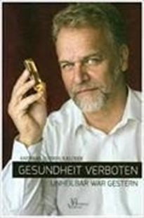 Bild von Kalcker, Andreas: Gesundheit verboten - unheilbar war gestern