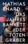 Bild von Enard, Mathias : Das Jahresbankett der Totengräber