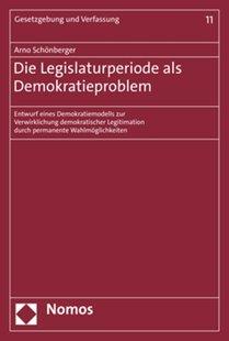 Bild von Schönberger, Arno: Die Legislaturperiode als Demokratieproblem