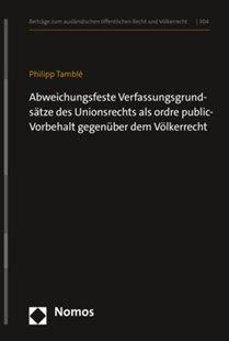 Bild von Tamblé, Philipp: Abweichungsfeste Verfassungsgrundsätze des Unionsrechts als ordre public-Vorbehalt gegenüber dem Völkerrecht