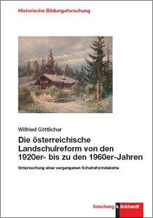 Bild von Göttlicher, Wilfried: Die österreichische Landschulreform von den 1920er- bis zu den 1960er-Jahren