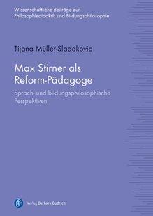 Bild von Müller-Sladakovic, Tijana: Max Stirner als Reform-Pädagoge