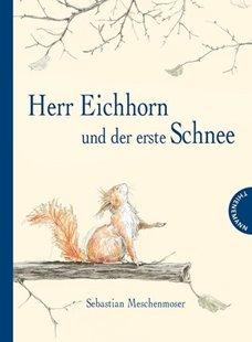 Bild von Meschenmoser, Sebastian : Herr Eichhorn und der erste Schnee