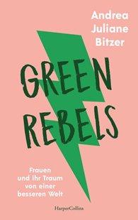 Bild von Bitzer, Andrea Juliane: Green Rebels - Frauen und ihr Traum von einer besseren Welt