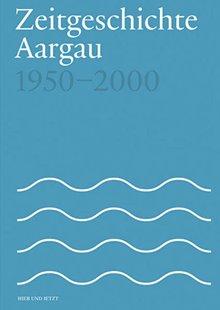 Bild von Furter, Fabian : Zeitgeschichte Aargau 1950-2000
