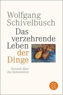 Bild von Schivelbusch, Wolfgang: Das verzehrende Leben der Dinge