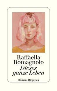 Bild von Romagnolo, Raffaella : Dieses ganze Leben