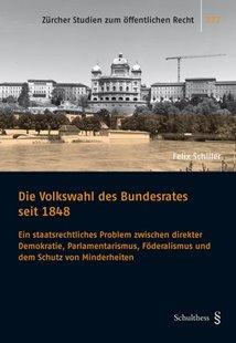 Bild von Schiller, Felix: Die Volkswahl des Bundesrates seit 1848