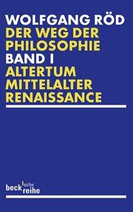 Bild von Röd, Wolfgang: Der Weg der Philosophie Bd. 1: Altertum, Mittelalter, Renaissance