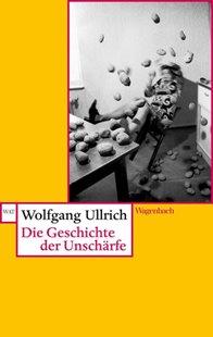 Bild von Ullrich, Wolfgang: Die Geschichte der Unschärfe