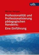 Bild von Helsper, Werner: Professionalität und Professionalisierung pädagogischen Handelns: Eine Einführung