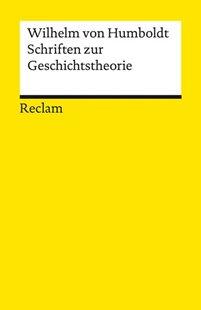Bild von Humboldt, Wilhelm von : Schriften zur Geschichtstheorie