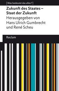 Bild von Gumbrecht, Hans Ulrich (Hrsg.) : Zukunft des Staates - Staat der Zukunft