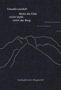 Bild von Landolt, Claudio: Nicht die Fülle nicht Idylle nicht der Berg