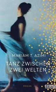 Bild von T. Azimi, Mariam: Tanz zwischen zwei Welten
