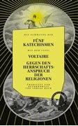 Bild von Voltaire : GEGEN DEN HERRSCHAFTSANSPRUCH DER RELIGIONEN. DIE FÜNF KATECHISMEN
